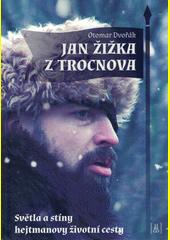 Jan Žižka z Trocnova : světla a stíny hejtmanovy životní cesty  (odkaz v elektronickém katalogu)