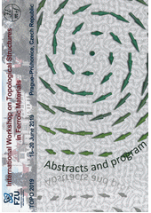 International Workshop on Topological Structures in Ferroic Materials : abstracts of the papers presented at the International Workshop on Topological Structures in Ferroic Materials (TOPO 2019) : Prague-Průhonice, Czech Republic, June 16-20, 2019 (odkaz v elektronickém katalogu)