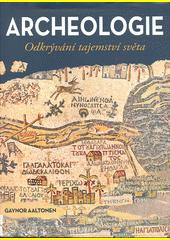Archeologie : odkrývání tajemství světa  (odkaz v elektronickém katalogu)