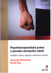 Psychoterapeutická práce s původci domácího násilí : zvládaní vzteku, agrese a násilných projevů  (odkaz v elektronickém katalogu)