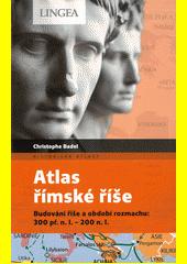 Atlas římské říše : budování říše a období rozmachu: 300 př.n.l. - 200 n.l.  (odkaz v elektronickém katalogu)