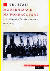 Modernizace na pokračování : společnost v českých zemích (1770-1978)  (odkaz v elektronickém katalogu)