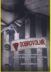Dobrovolník : jeden muž, podzemní armáda a tajná mise s cílem zničit tábor v Osvětimi  (odkaz v elektronickém katalogu)