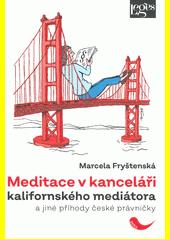 Meditace v kanceláři kalifornského mediátora a jiné příhody české právničky  (odkaz v elektronickém katalogu)