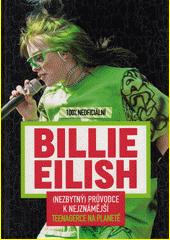 Billie Eilish : 100% neoficiální : (nezbytný) průvodce k nejznámější teenagerce na planetě  (odkaz v elektronickém katalogu)