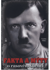 Fakta a mýty o rasovém šílenci  (odkaz v elektronickém katalogu)