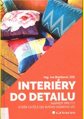 Interiéry do detailu : nápady pro ty, kteří chtějí od svého domova víc  (odkaz v elektronickém katalogu)