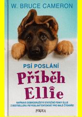 Příběh Ellie : napínavá dobrodružství statečné fenky Ellie z bestselleru Psí poslání tentokrát pro malé čtenáře!  (odkaz v elektronickém katalogu)