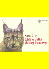 Sblížení : lidé a velké šelmy Šumavy  (odkaz v elektronickém katalogu)
