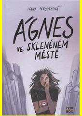 Ágnes ve skleněném městě  (odkaz v elektronickém katalogu)