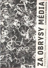 Za obrysy média : literatura a medialita  (odkaz v elektronickém katalogu)
