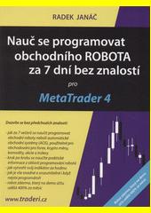 Nauč se programovat obchodního ROBOTA za 7 dní bez znalostí pro MetaTrader 4  (odkaz v elektronickém katalogu)