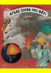 Atlas sopek pro děti : objevujte sopky na šesti rozkládacích mapách  (odkaz v elektronickém katalogu)