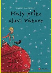 Malý princ slaví Vánoce : podle příběhu Antoina de Saint-Exupéryho  (odkaz v elektronickém katalogu)