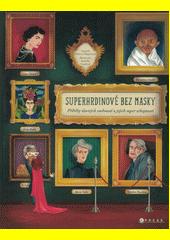 Superhrdinové bez masky : příběhy slavných osobností a jejich super schopností  (odkaz v elektronickém katalogu)