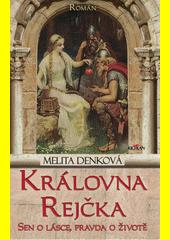 Královna Rejčka : sen o lásce, pravda o životě : román  (odkaz v elektronickém katalogu)