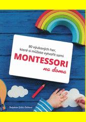 Montessori na doma : 80 výukových her, které si můžete vytvořit sami  (odkaz v elektronickém katalogu)