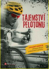Tajemství pelotonu : záhadný anonym odhaluje zákulisí profesionální cyklistiky  (odkaz v elektronickém katalogu)