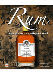 Rum : průvodce světem vynikajících rumů  (odkaz v elektronickém katalogu)