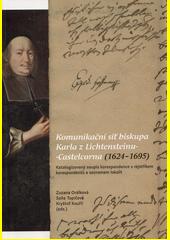 Komunikační síť biskupa Karla z Lichtensteinu-Castelcorna (1624-1695) : katalogizovaný soupis korespondence s rejstříkem korespondentů a seznamem lokalit  (odkaz v elektronickém katalogu)