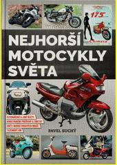 Nejhorší motocykly světa : vizionářské a jiné úlety, konstrukční průšvihy a zmetky, oběti marketingových mágů, tuzemský um  (odkaz v elektronickém katalogu)
