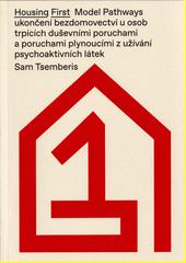 Housing first : model Pathways ukončení bezdomovectví u osob trpících duševními poruchami a poruchami plynoucími z užívání psychoaktivních látek  (odkaz v elektronickém katalogu)