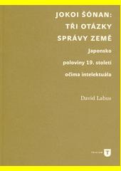 Jokoi Šónan: Tři otázky správy země : Japonsko poloviny 19. století očima intelektuála  (odkaz v elektronickém katalogu)