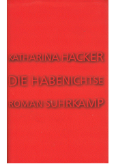 Die Habenichtse : Roman  (odkaz v elektronickém katalogu)