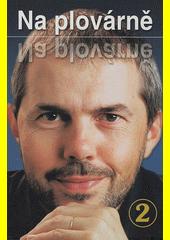 Na plovárně 2 : dalších 25 televizních rozhovorů Marka Ebena, které vybral a pro knižní vydání zpracoval Jiří Janoušek (odkaz v elektronickém katalogu)