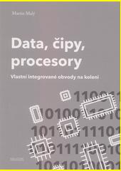 Data, čipy, procesory : vlastní integrované obvody na koleni  (odkaz v elektronickém katalogu)