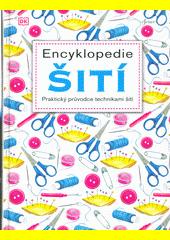 Encyklopedie šití : praktický průvodce technikami šití  (odkaz v elektronickém katalogu)