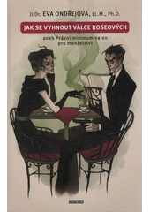 Jak se vyhnout válce Roseových, aneb, Právní minimum nejen pro manželství  (odkaz v elektronickém katalogu)