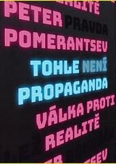 Tohle není propaganda : válka proti realitě  (odkaz v elektronickém katalogu)