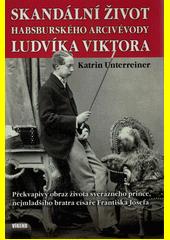 Skandální život habsburského arcivévody Ludvíka Viktora  (odkaz v elektronickém katalogu)