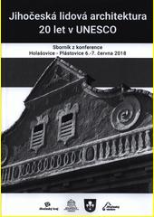 Jihočeská lidová architektura : 20 let v UNESCO : sborník z konference Holašovice Plástovice, 6.-7. června 2018  (odkaz v elektronickém katalogu)