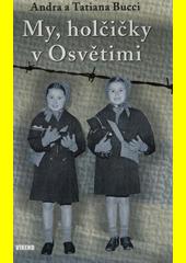 My, holčičky z Osvětimi : příběh dívek, které přežily holokaust  (odkaz v elektronickém katalogu)