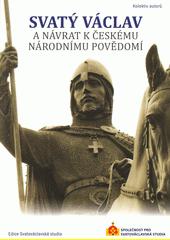 Svatý Václav a návrat k českému národnímu povědomí  (odkaz v elektronickém katalogu)