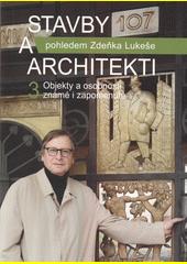 Stavby a architekti. 3, Objekty a osobnosti známé i zapomenuté  (odkaz v elektronickém katalogu)