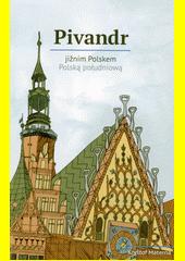 Pivandr jižním Polskem = Pivandr Polską południową  (odkaz v elektronickém katalogu)