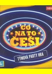 Co na to Češi : týmová párty hra (odkaz v elektronickém katalogu)