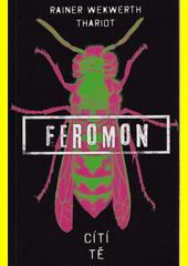 Feromon. Cítí tě  (odkaz v elektronickém katalogu)