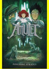 Amulet. Kniha čtvrtá, Poslední strážci  (odkaz v elektronickém katalogu)