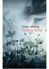 Ivan Klíma. Hodina ticha. . Praha: Academia, 2009 978-80-200-1688-1 (odkaz v elektronickém katalogu)