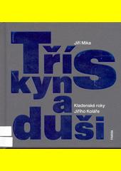 Třísky na duši : kladenské roky Jiřího Koláře  (odkaz v elektronickém katalogu)