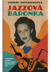 Jazzová baronka : pátrání po Nice, rebelce z rodu Rothschildů  (odkaz v elektronickém katalogu)