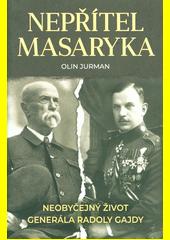 Nepřítel Masaryka : neobyčejný život generála Radoly Gajdy  (odkaz v elektronickém katalogu)