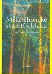 Melancholické století oblaku : Josef Suk a život umělců  (odkaz v elektronickém katalogu)