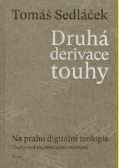 Druhá derivace touhy : na prahu digitální teologie : úvahy nad (ne)končícími otázkami  (odkaz v elektronickém katalogu)