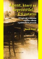 Agent, který se neprostřílel... ... a ti ostatní : příspěvek k dějinám třetího odboje a politických procesů  (odkaz v elektronickém katalogu)