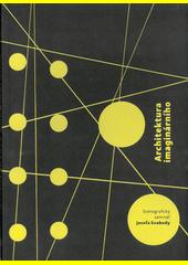 Architektura imaginárního : scénografický seminář Josefa Svobody : (Škola dramatického umění Paola Grassiho)  (odkaz v elektronickém katalogu)